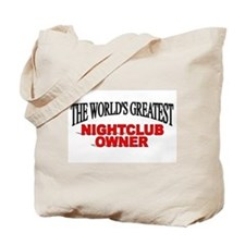 """The World's Greatest Nightclub Owner"" Tote Bag"