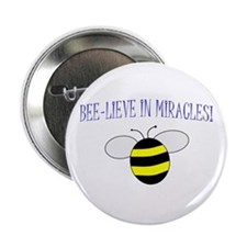 "BEE-LIEVE IN MIRACLES! 2.25"" Button"
