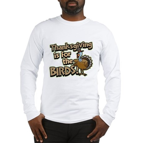 For the Birds Thanksgiving Long Sleeve T-Shirt