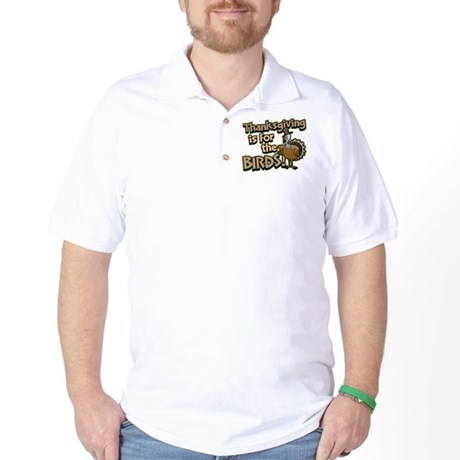 For the Birds Thanksgiving Golf Shirt