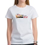 I Gotcha Women's T-Shirt