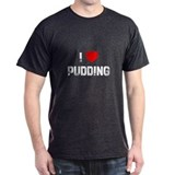 I * Pudding T-Shirt