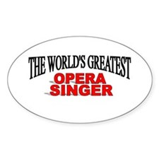 """""""The World's Greatest Opera Singer"""" Oval Decal"""