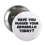"have you hugged your armadill 2.25"" Button (10 pac"
