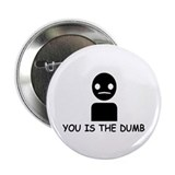 "You Is The Dumb 2.25"" Button (10 pack)"