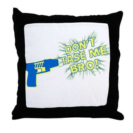 Don't Tase Me Bro! Throw Pillow