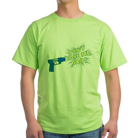Don't Tase Me Bro! Green T-Shirt