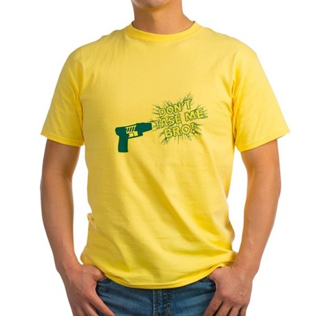 Don't Tase Me Bro! Yellow T-Shirt