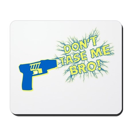 Don't Tase Me Bro! Mousepad