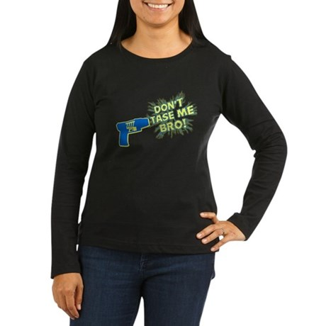 Don't Tase Me Bro! Womens Long Sleeve Dark T-Shir