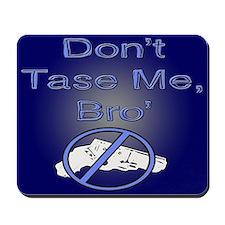 Don't Tase Me, Bro' Mousepad