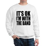 It's ok I'm with the Band Sweatshirt