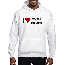 I Love Your Mom Hoodie