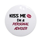 Kiss Me I'm a PERSONAL ADVISER Ornament (Round)