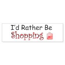 I'd Rather Be Shopping Bumper Bumper Sticker