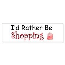 I'd Rather Be Shopping Bumper Bumper Stickers