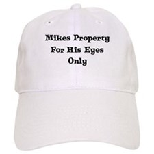 Mikes Property For His Eyes Baseball Cap