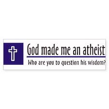 God Made Me An Atheist Bumper Bumper Sticker