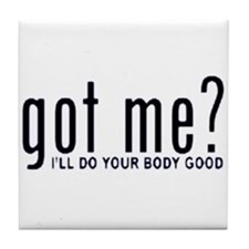 Got Me? I'll Do Your Body Go Tile Coaster