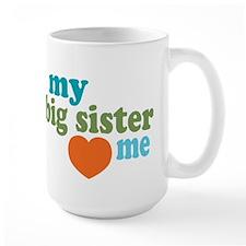 My Big Sister Loves Me Ceramic Mugs