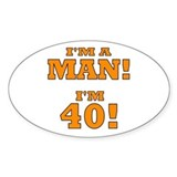 I'm a Man! I'm 40! Oval Decal