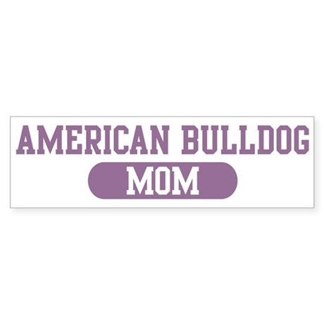 American Bulldog Mom Bumper Sticker