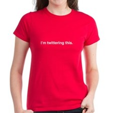 """I'm twittering this."" Tee"