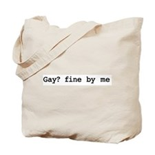Gay? fine by me  Tote Bag