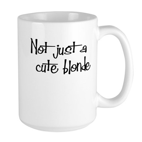 Not just a cute blonde! Large Mug