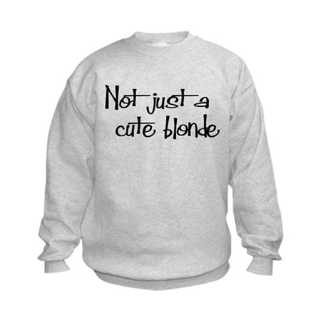 Not just a cute blonde! Kids Sweatshirt