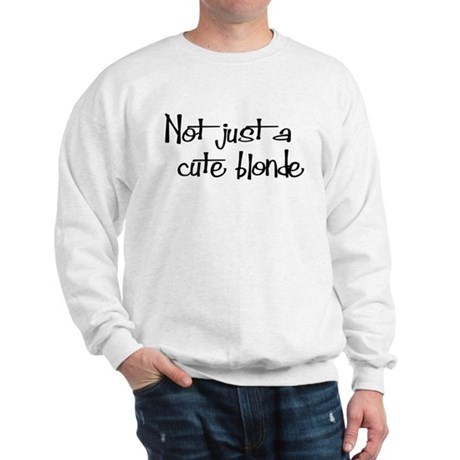 Not just a cute blonde! Sweatshirt