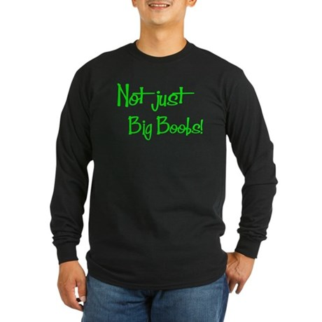 Not just Big Boobs! Long Sleeve Dark T-Shirt