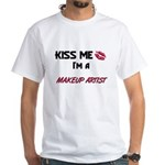Kiss Me I'm a MAKEUP ARTIST White T-Shirt