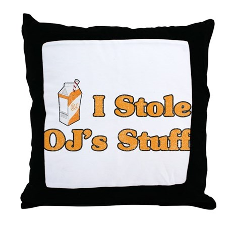 I Stole OJ's Stuff Throw Pillow