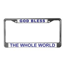 License Plate Frame:  GOD Bless the Whole World