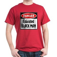 DANGER -- Educated Black Man T-Shirt