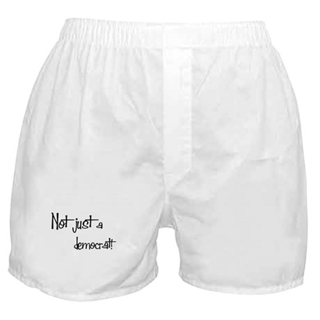 Not just a Democrat! Boxer Shorts