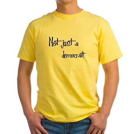 Not just a Democrat! Yellow T-Shirt