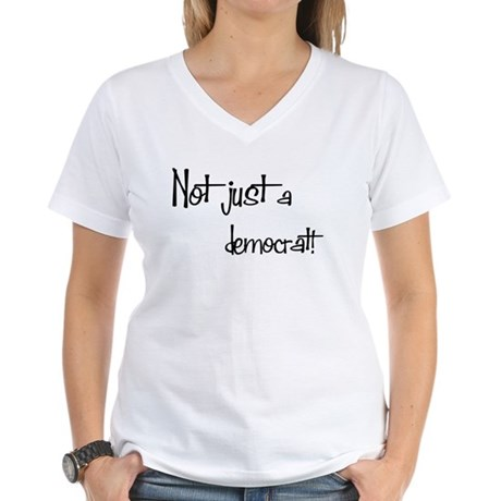 Not just a Democrat! Women's V-Neck T-Shirt