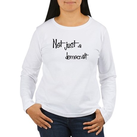 Not just a Democrat! Women's Long Sleeve T-Shirt