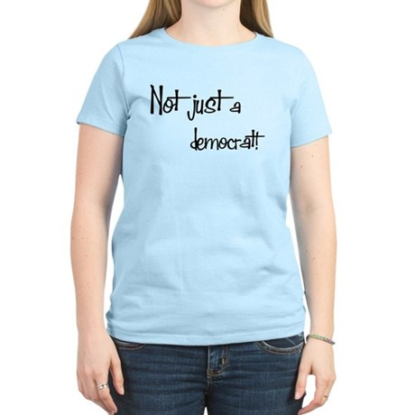 Not just a Democrat! Women's Light T-Shirt