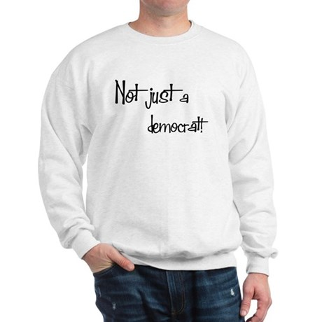 Not just a Democrat! Sweatshirt