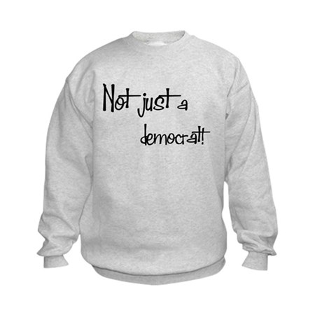 Not just a Democrat! Kids Sweatshirt