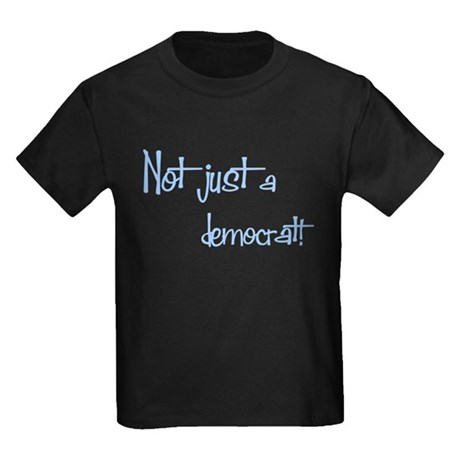 Not just a Democrat! Kids Dark T-Shirt