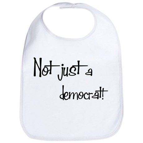 Not just a Democrat! Bib