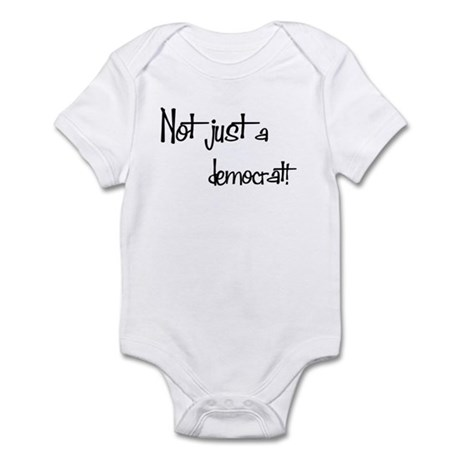 Not just a Democrat! Infant Bodysuit