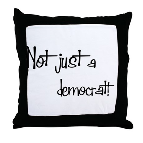 Not just a Democrat! Throw Pillow