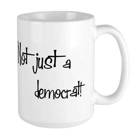Not just a Democrat! Large Mug