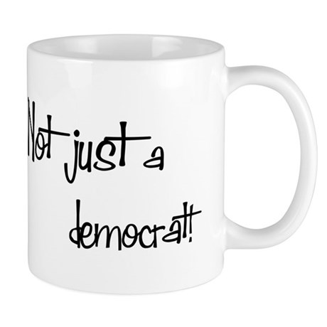 Not just a Democrat! Mug