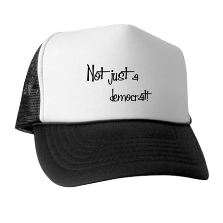 Not just a Democrat! Trucker Hat
